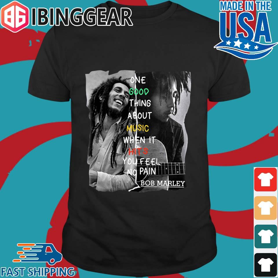 One Good Thing About Music When It Hits You Feel No Pain Bob Marley shirt