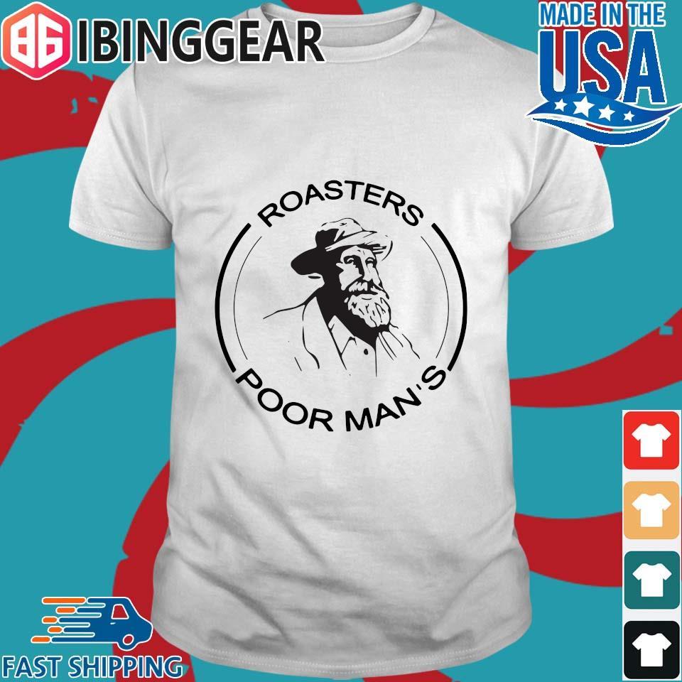Roasters Poor Man_s Shirt