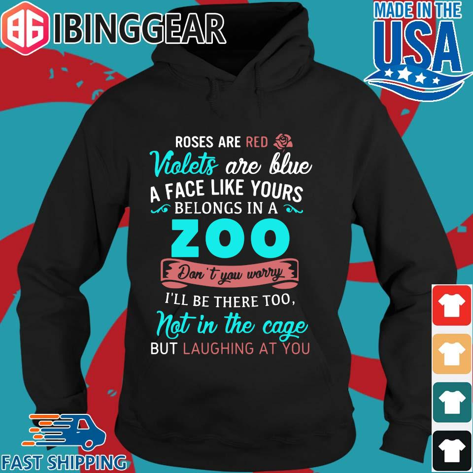 Roses Are Red Violets Are Blue A Face Like Yours Belongs In A Zoo Shirt Hoodie den