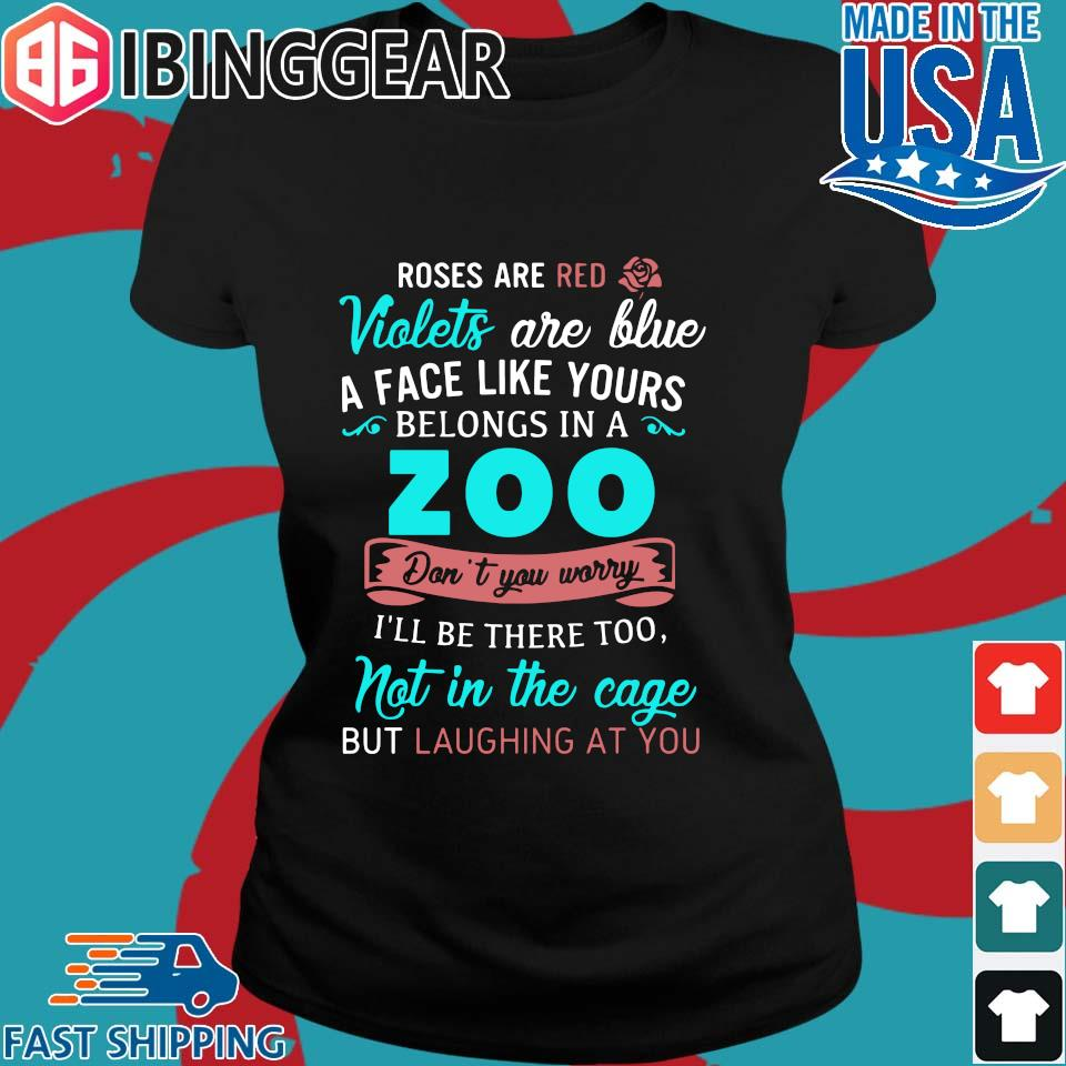 Roses Are Red Violets Are Blue A Face Like Yours Belongs In A Zoo Shirt Ladies den Ibingger
