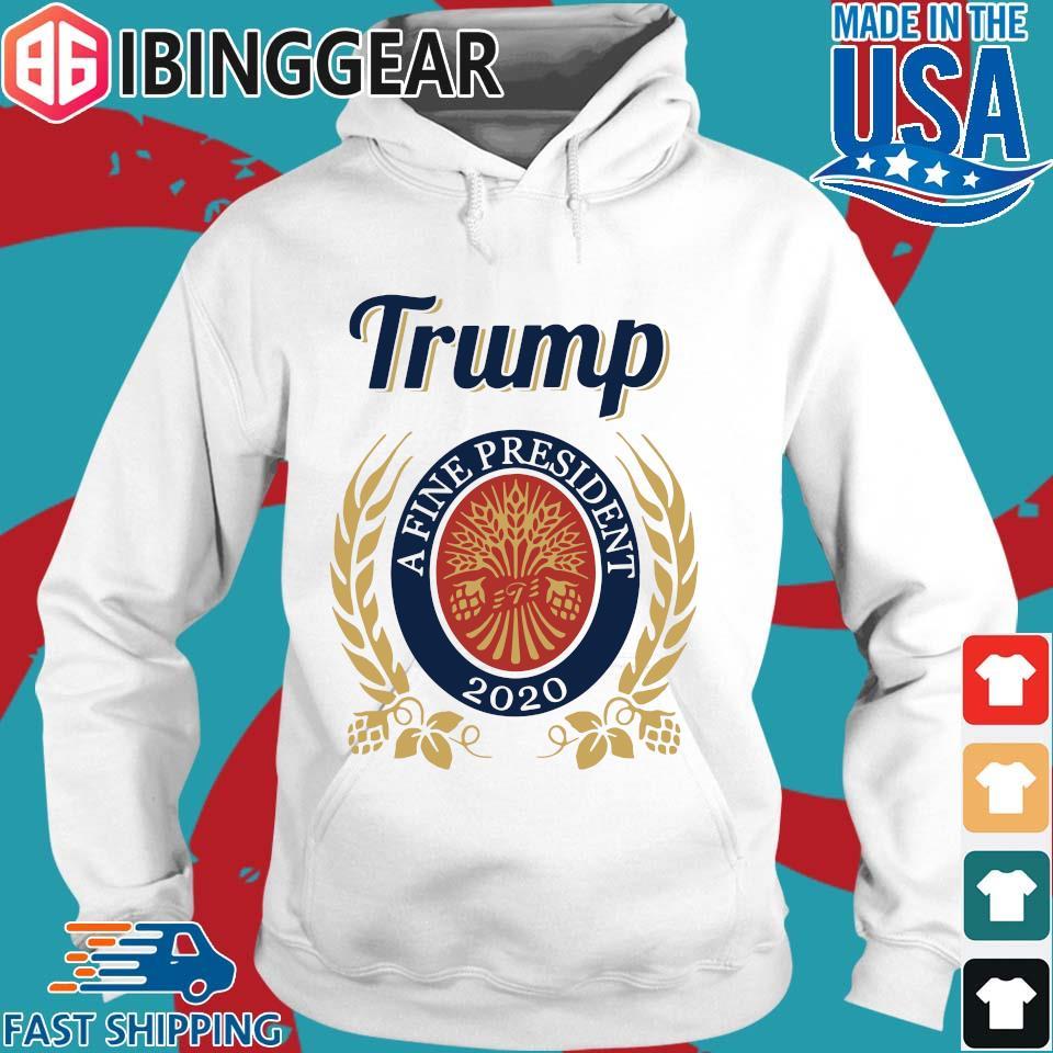 Trump A Fine President 2020 Miller Lite T-Shirt Hoodie trang