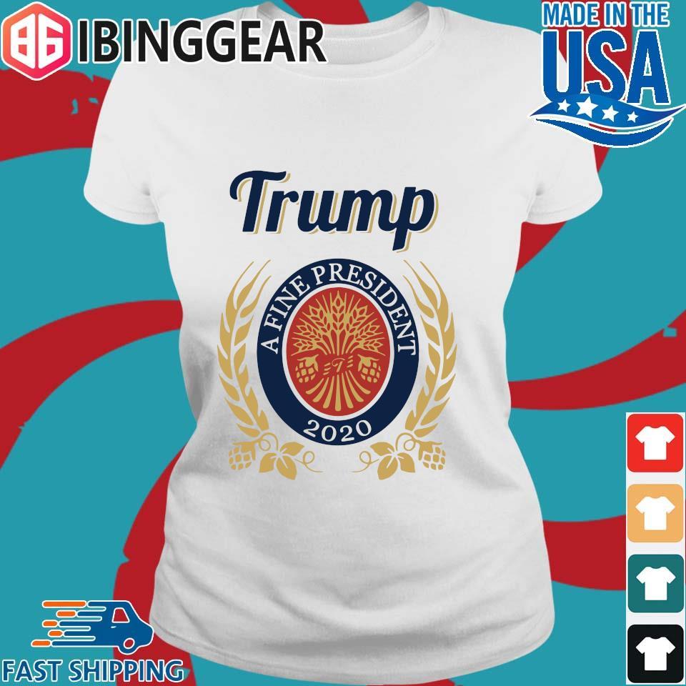 Trump A Fine President 2020 Miller Lite T-Shirt Ladies trang Ibingger