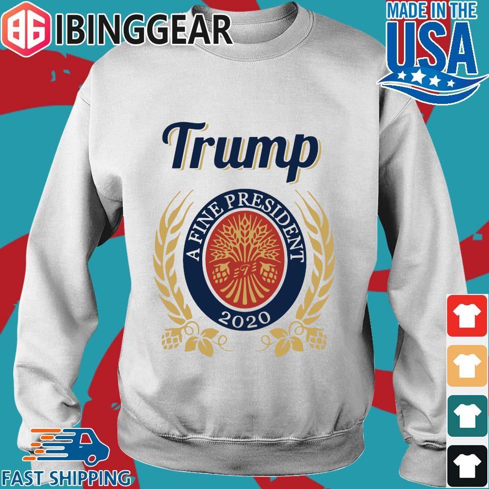 Trump A Fine President 2020 Miller Lite T-Shirt Sweater trang