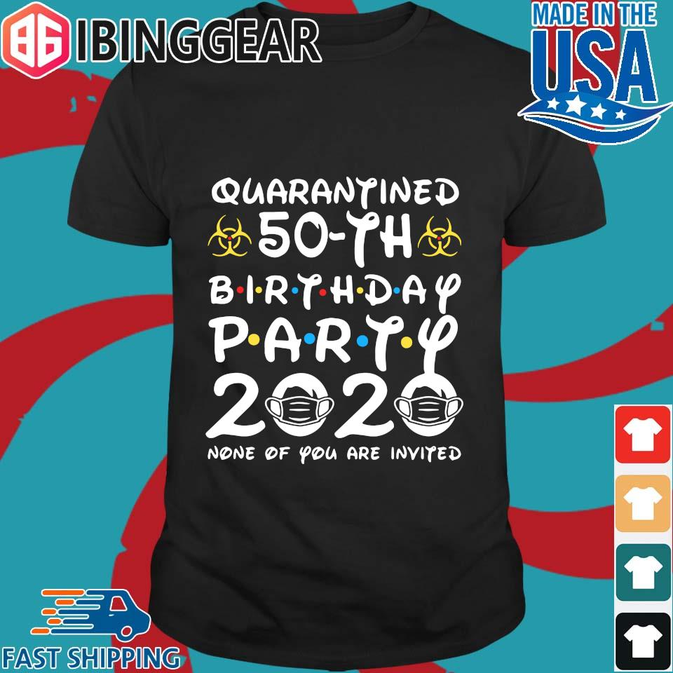 50 Years Old 1970 Birthday Gift 50th Birthday Party 2020 None Of You Are Invited Unisex Shirt