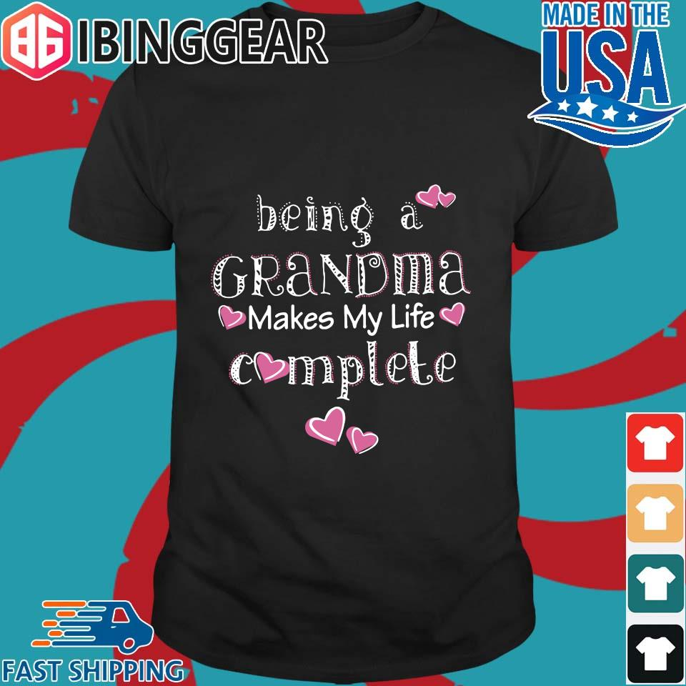 Being A Grandma Makes My Life Complete shirt