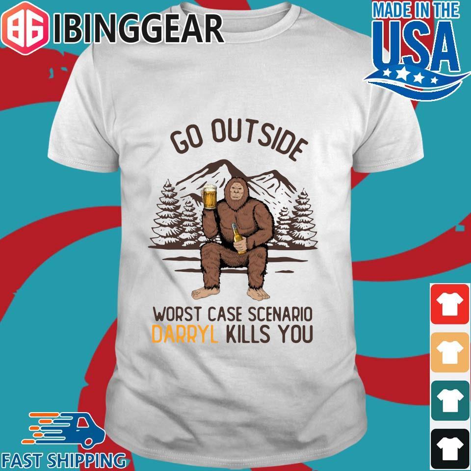 Bigfoot go outside worst case scenario Darryl kills you shirt
