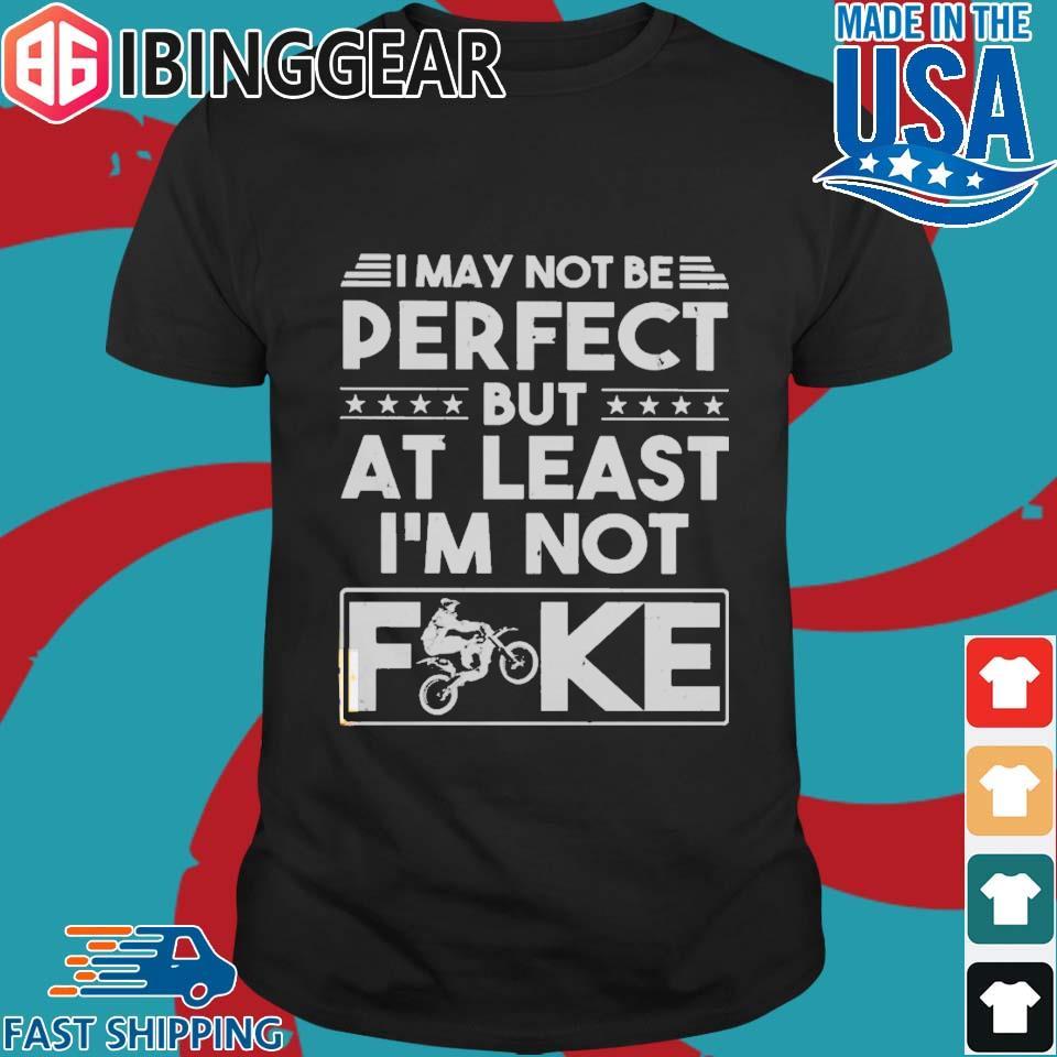 I may not be perfect but at last I'm not fuck biker shirt