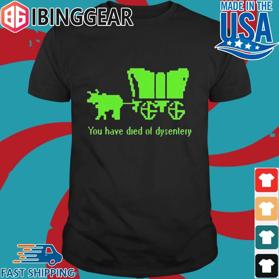 Sweet You Have Died Of Dysentery Shirt