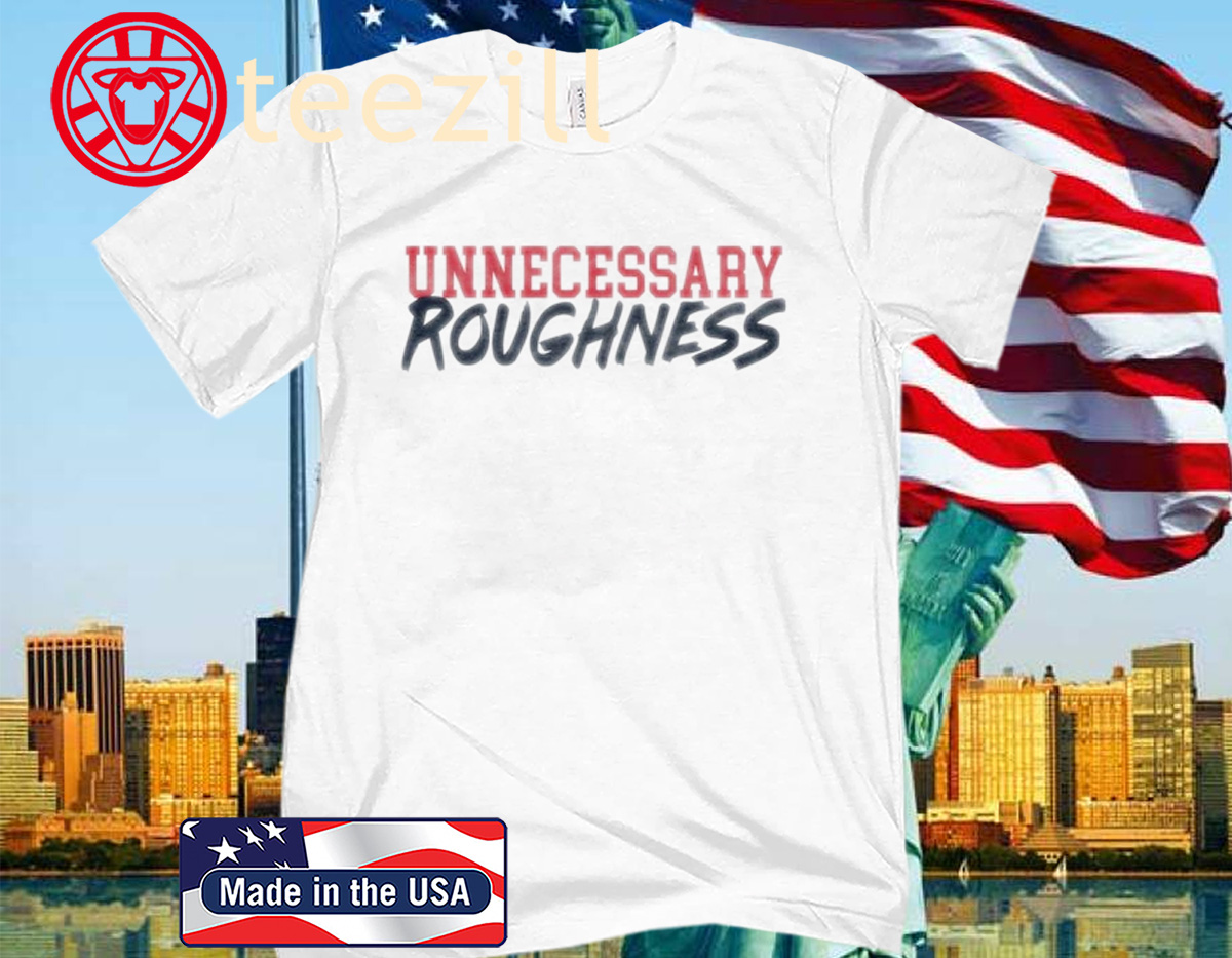 UNNECESSARY ROUGHNESS TEE SHIRT