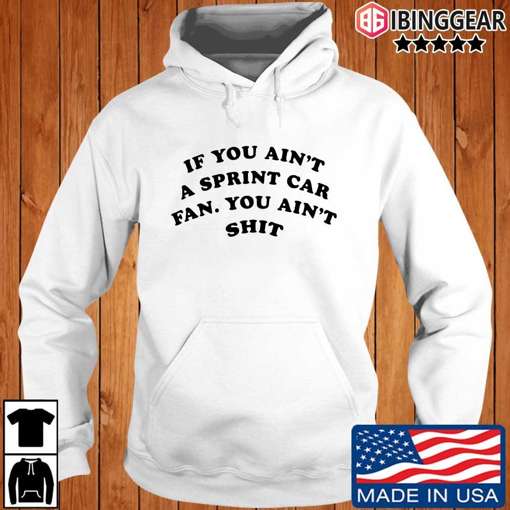 If you ain't a sprint car fan you aint shit s Ibinggear hoodie trang