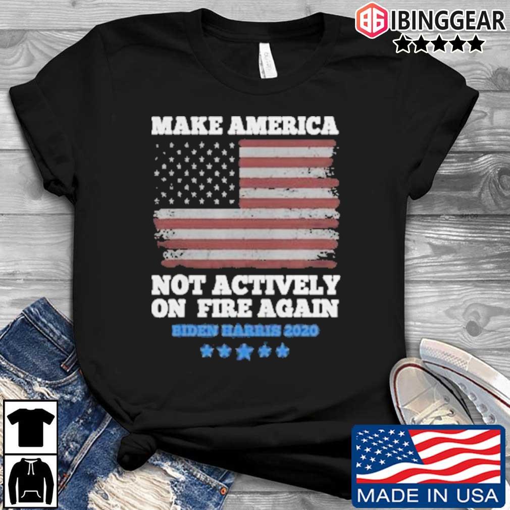 Make America Not Actively On Fire Again Biden Harris 2020 T-Shirt