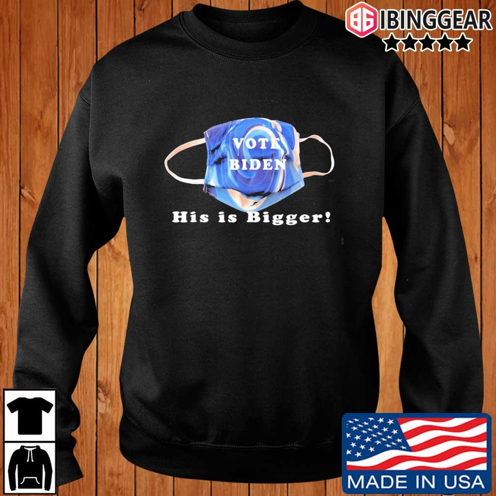 Mask Vote Biden his is bigger s Ibinggear sweater den