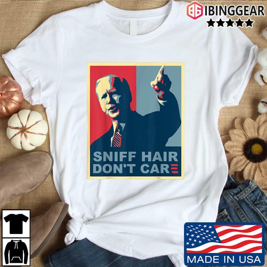 Sniff hair don't care Joe Biden shirt