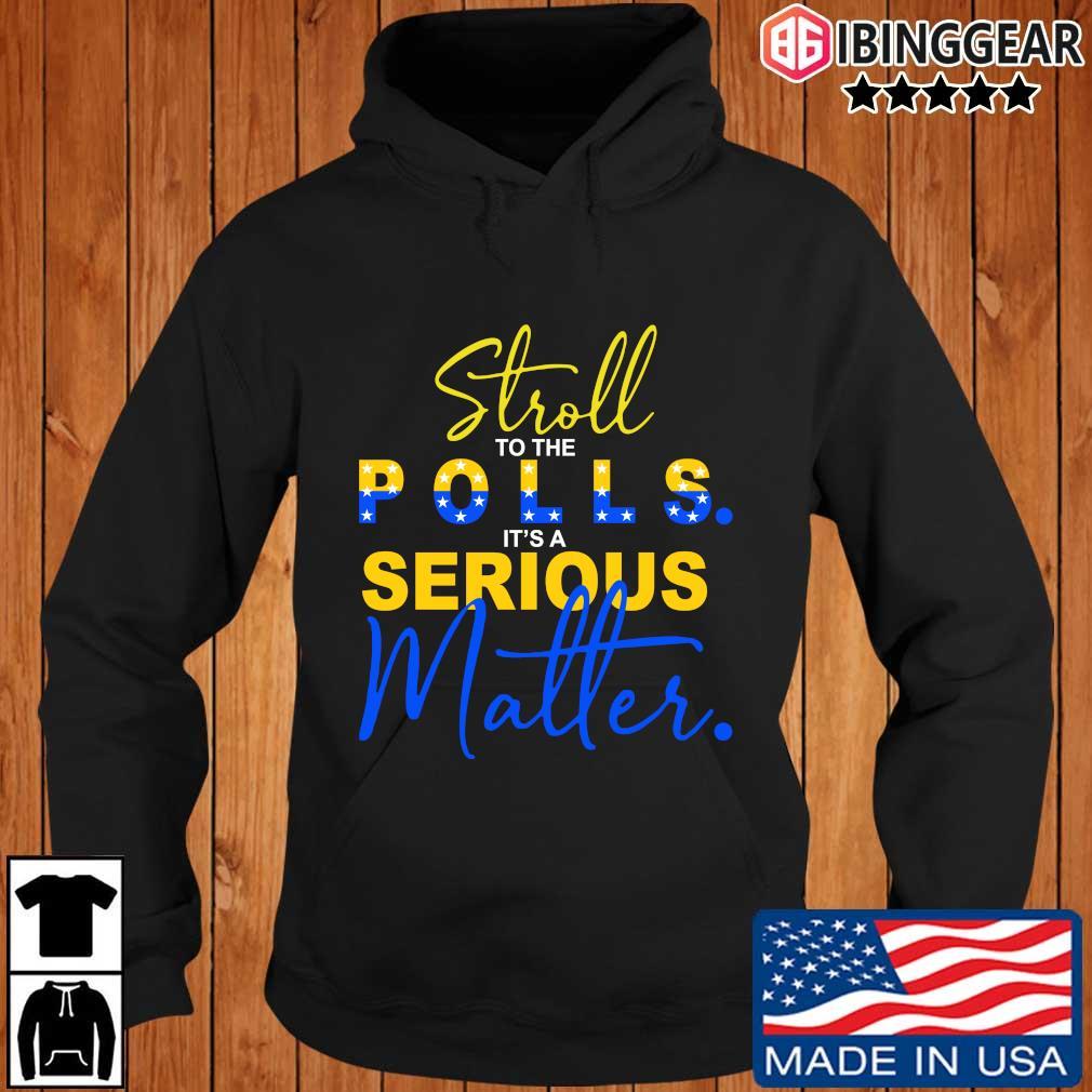 Stroll to the polls it's a Serious matter s Ibinggear hoodie den