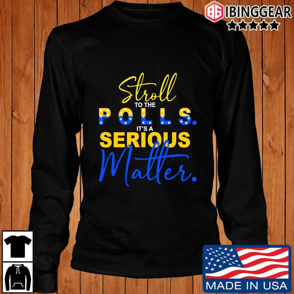 Stroll to the polls it's a Serious matter s Longsleeve Ibinggear den