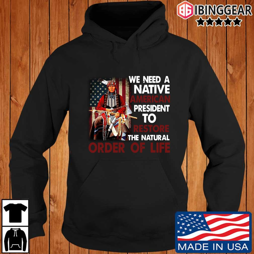 We need a Native American president to restore the natural order of life s Ibinggear hoodie den