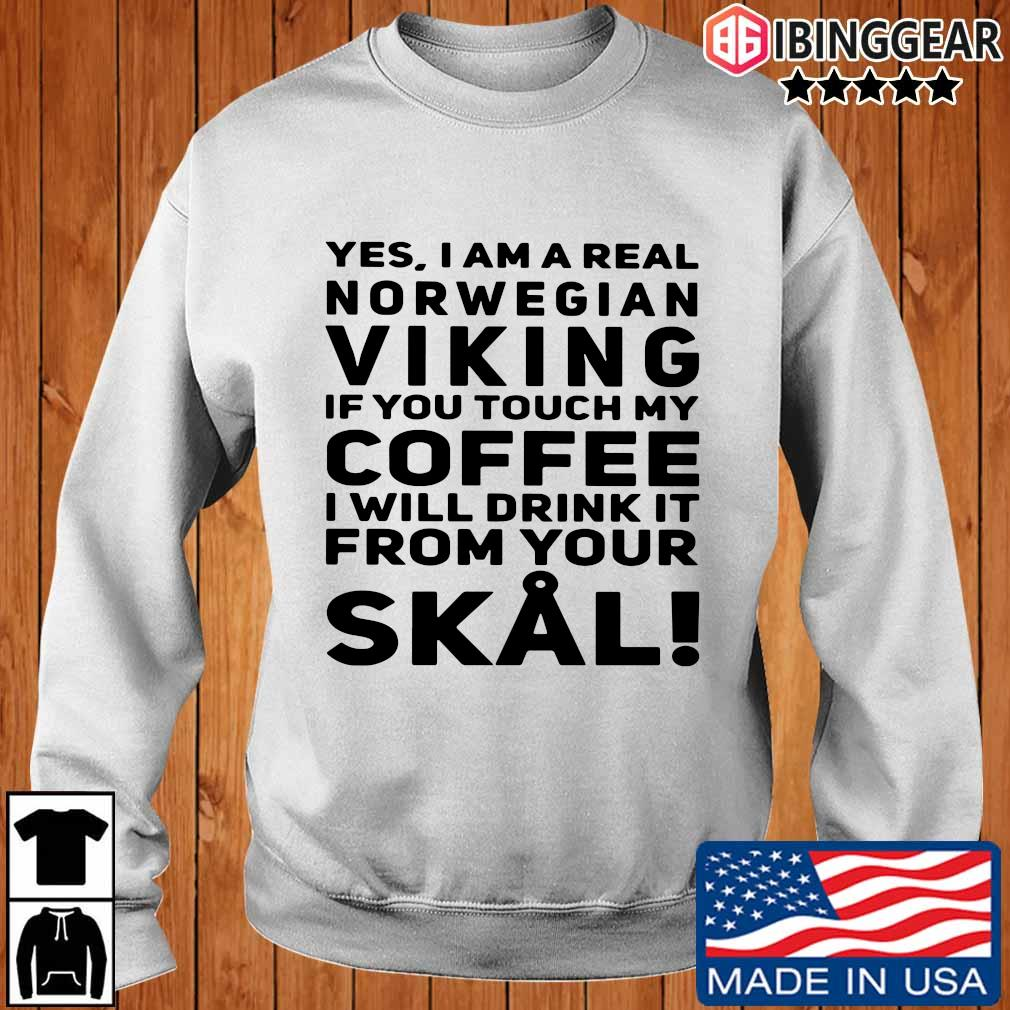 Yes I am a real norwegian Viking if you touch my Coffee I will frick it from your Skal s Ibinggear sweater trang