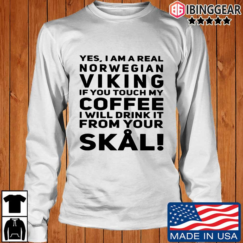 Yes I am a real norwegian Viking if you touch my Coffee I will frick it from your Skal s Longsleeve Ibinggear trang