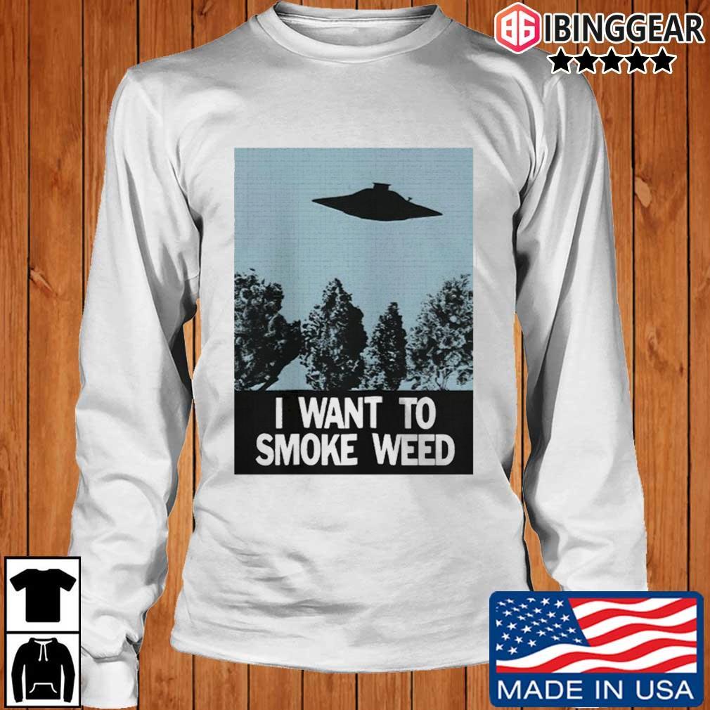 Ufo I Want To Smoke Weed Shirt Longsleeve Ibinggear trang