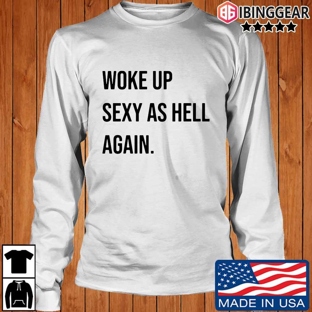 Woke up sexy as hell again sweats Longsleeve Ibinggear trang