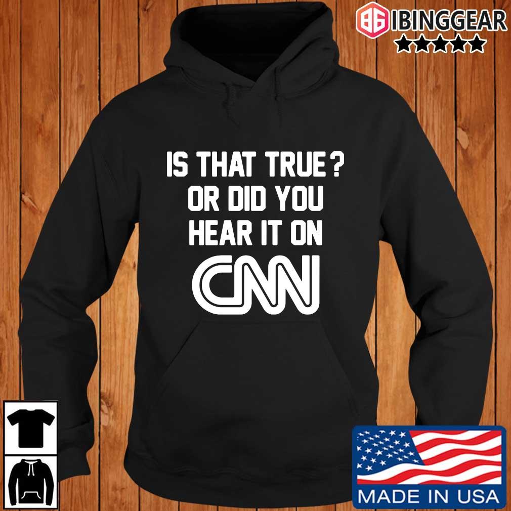 Is that true or did you hear it on Cnn s Ibinggear hoodie den