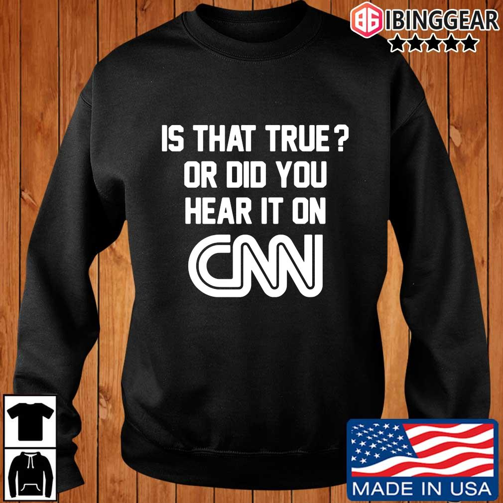 Is that true or did you hear it on Cnn shirt