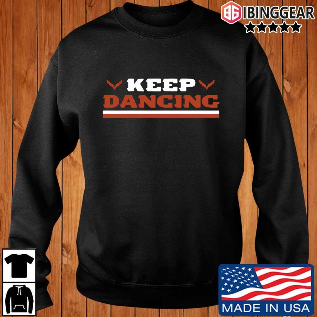 Keep dancing shirt
