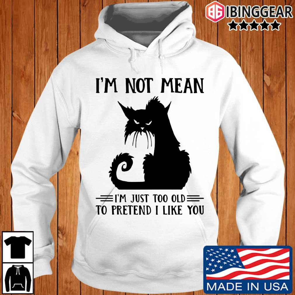 Black cat not mean I'm just too old to pretend I like you s Ibinggear hoodie trang