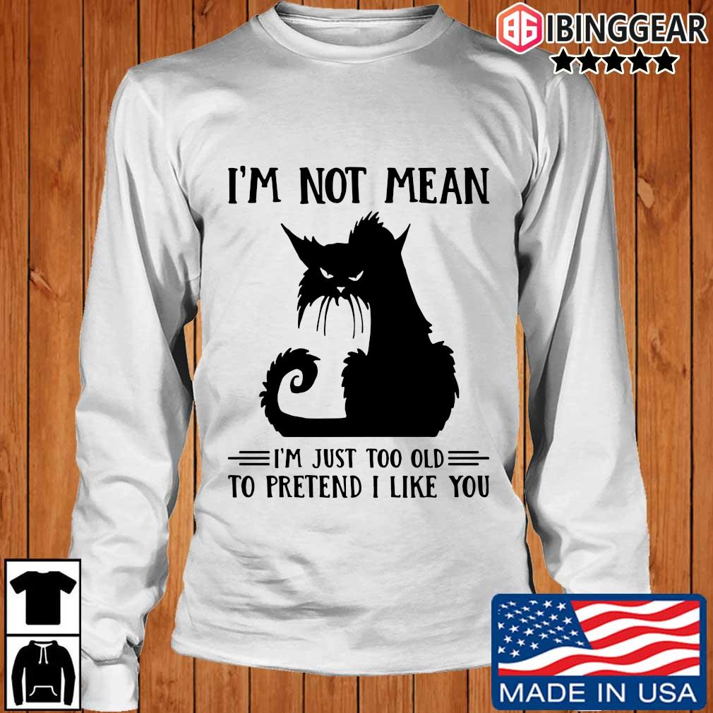 Black cat not mean I'm just too old to pretend I like you s Longsleeve Ibinggear trang
