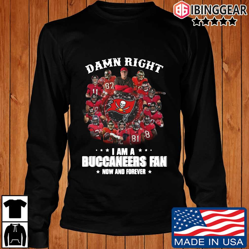 Damn right I am a Tampa Bay Buccaneers fan now and forever s Longsleeve Ibinggear den