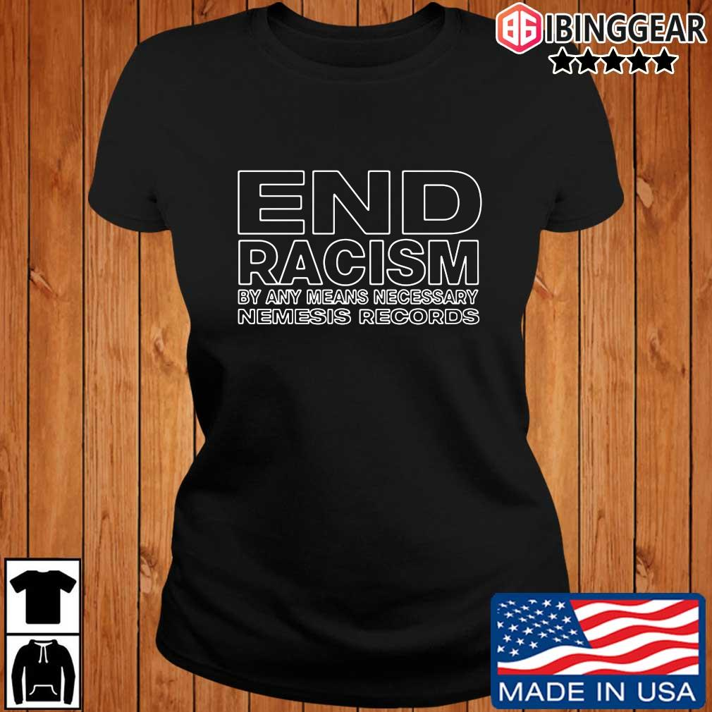 End racism by any means necessary nemesis records t-s Ibinggear ladies den
