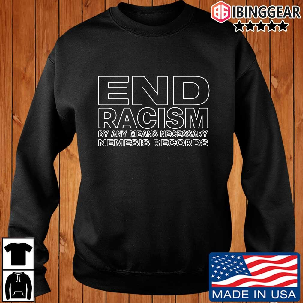 End racism by any means necessary nemesis records t-s Ibinggear sweater den