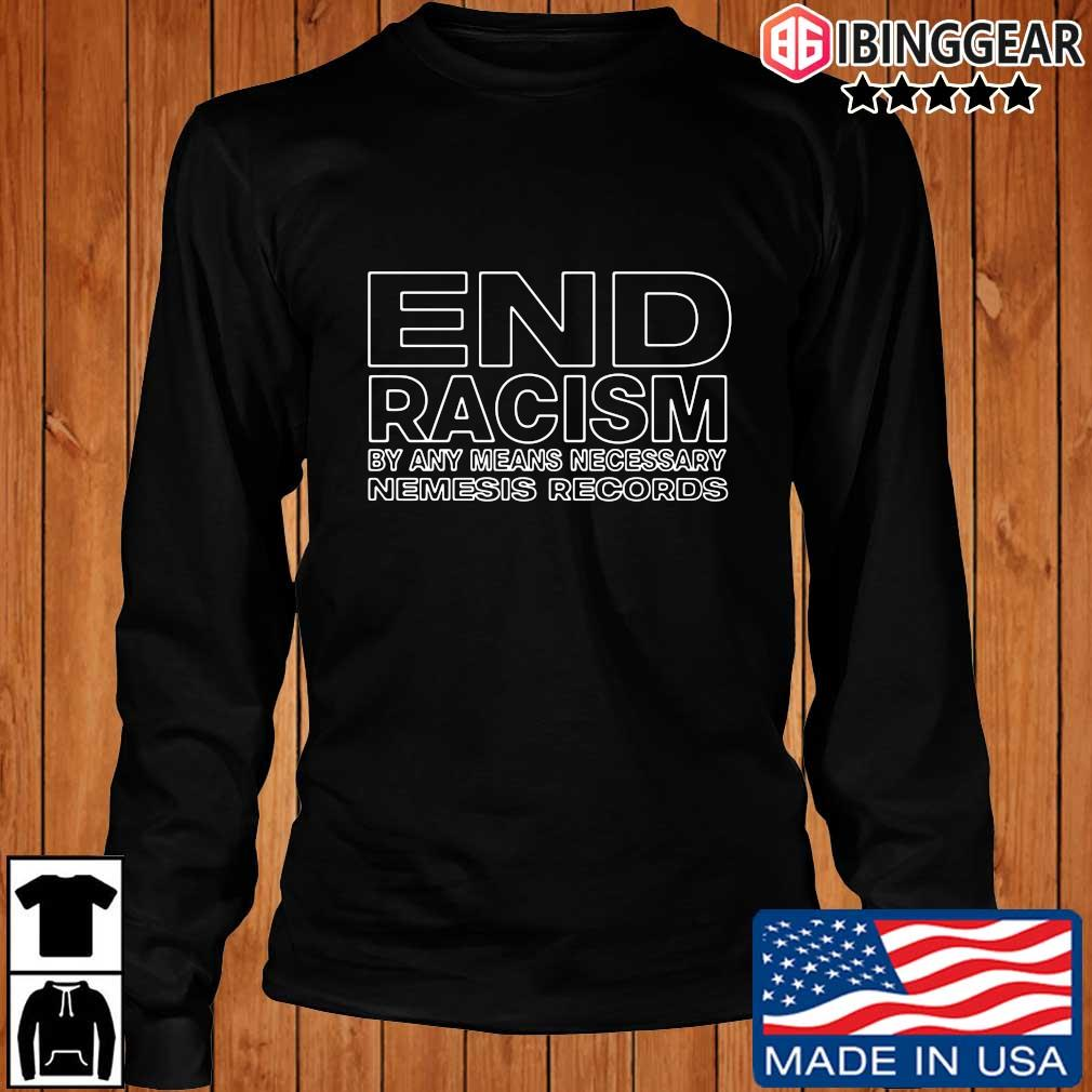 End racism by any means necessary nemesis records t-s Longsleeve Ibinggear den