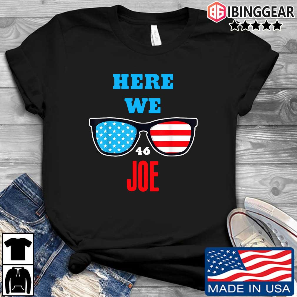Here We Joe quote for Joe Biden Inauguration 2021 shirt
