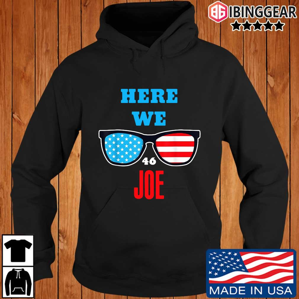 Here We Joe quote for Joe Biden Inauguration 2021 s Ibinggear hoodie den