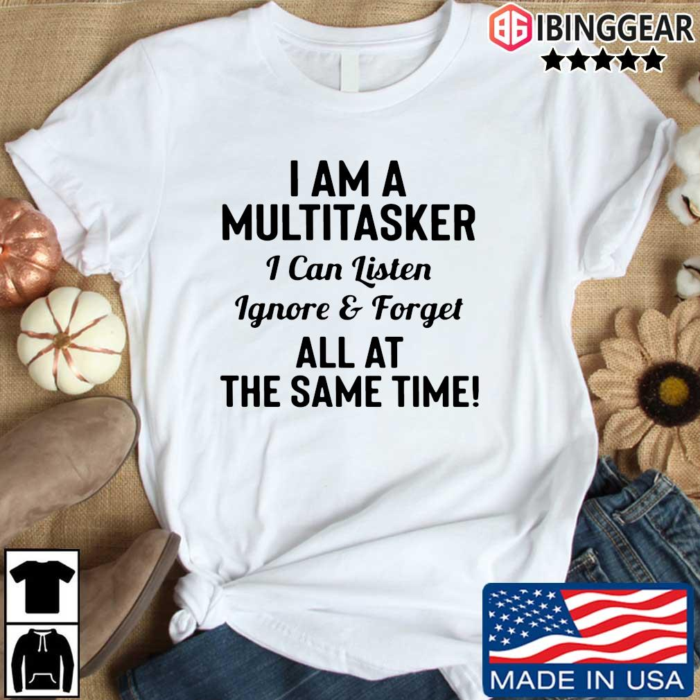 I am a multitasker I can listen ignore and forget all at the same time s Ibinggear den dai trang
