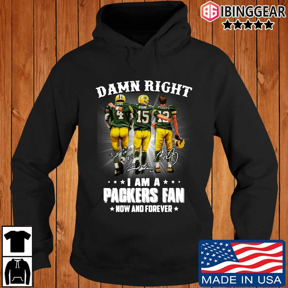 Official Damn right Favre Starr Rodgers I am a Green Bay Packers fan now and forever signatures T-s Ibinggear hoodie den