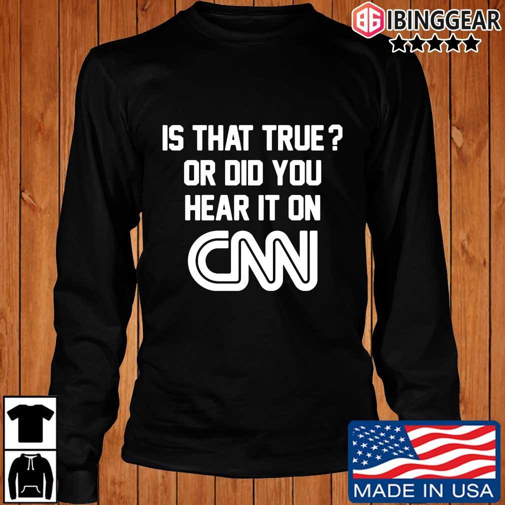 Official Is that true or did you hear it on Cnn s Longsleeve Ibinggear den