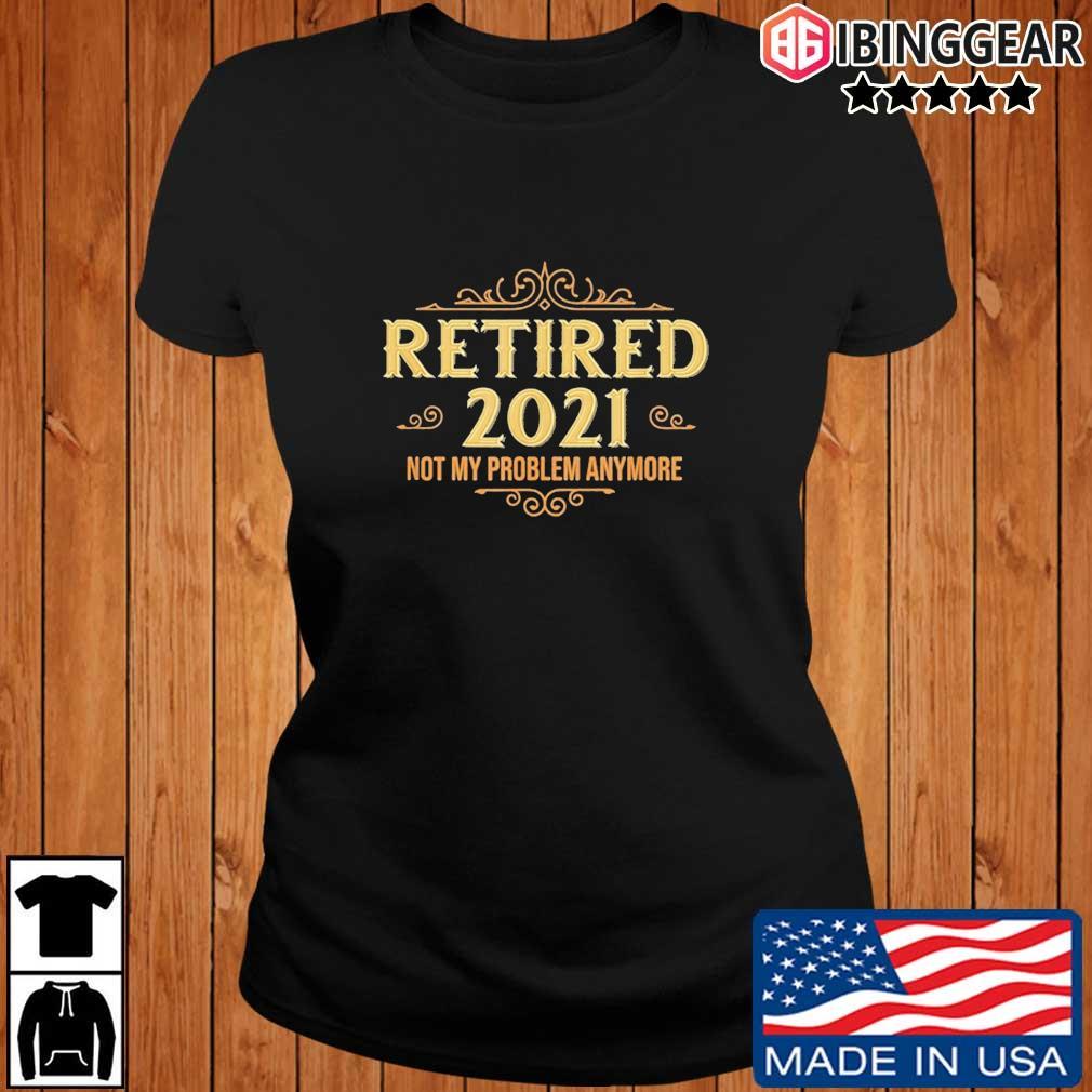 Retired 2021 not my problem anymore s Ibinggear ladies den
