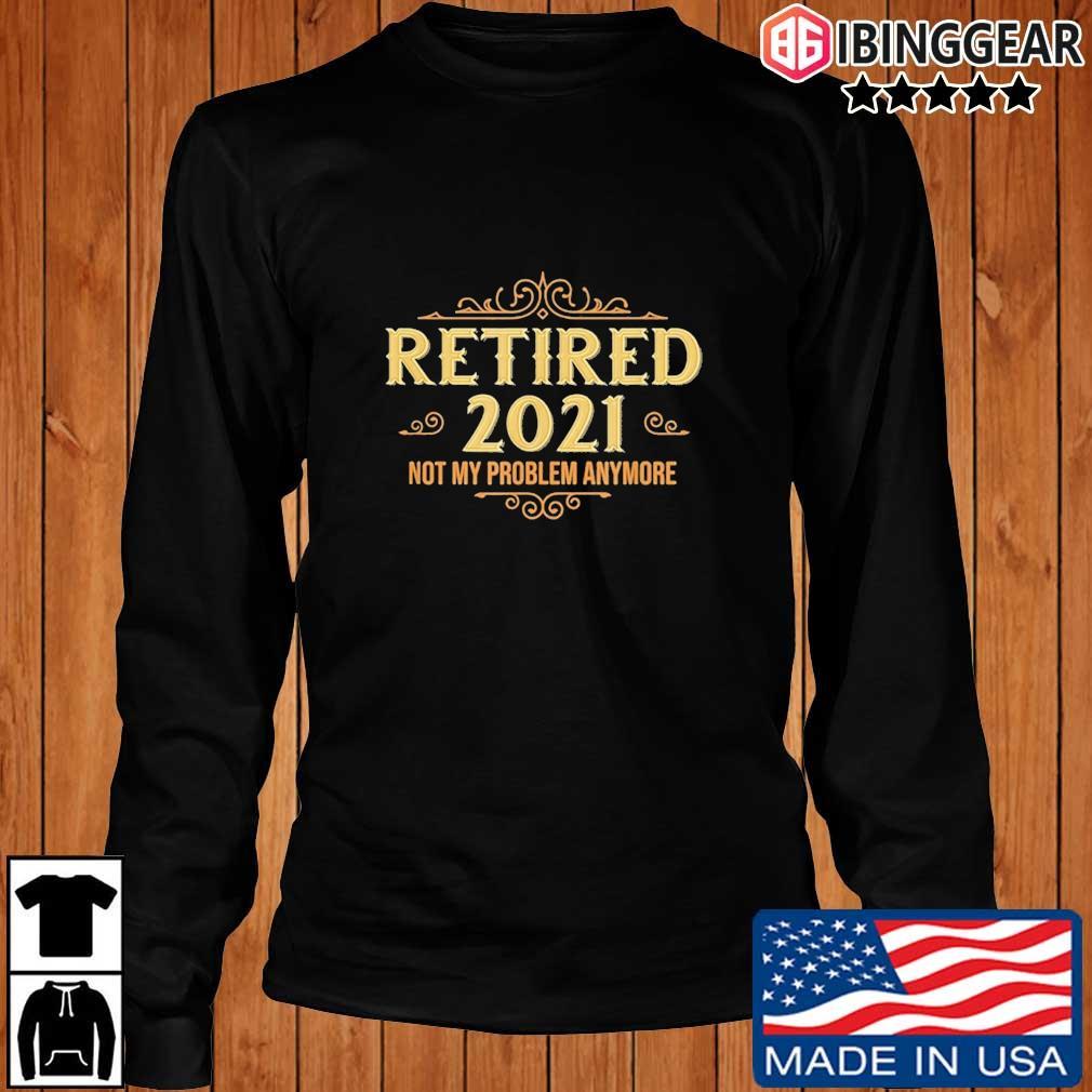 Retired 2021 not my problem anymore s Longsleeve Ibinggear den