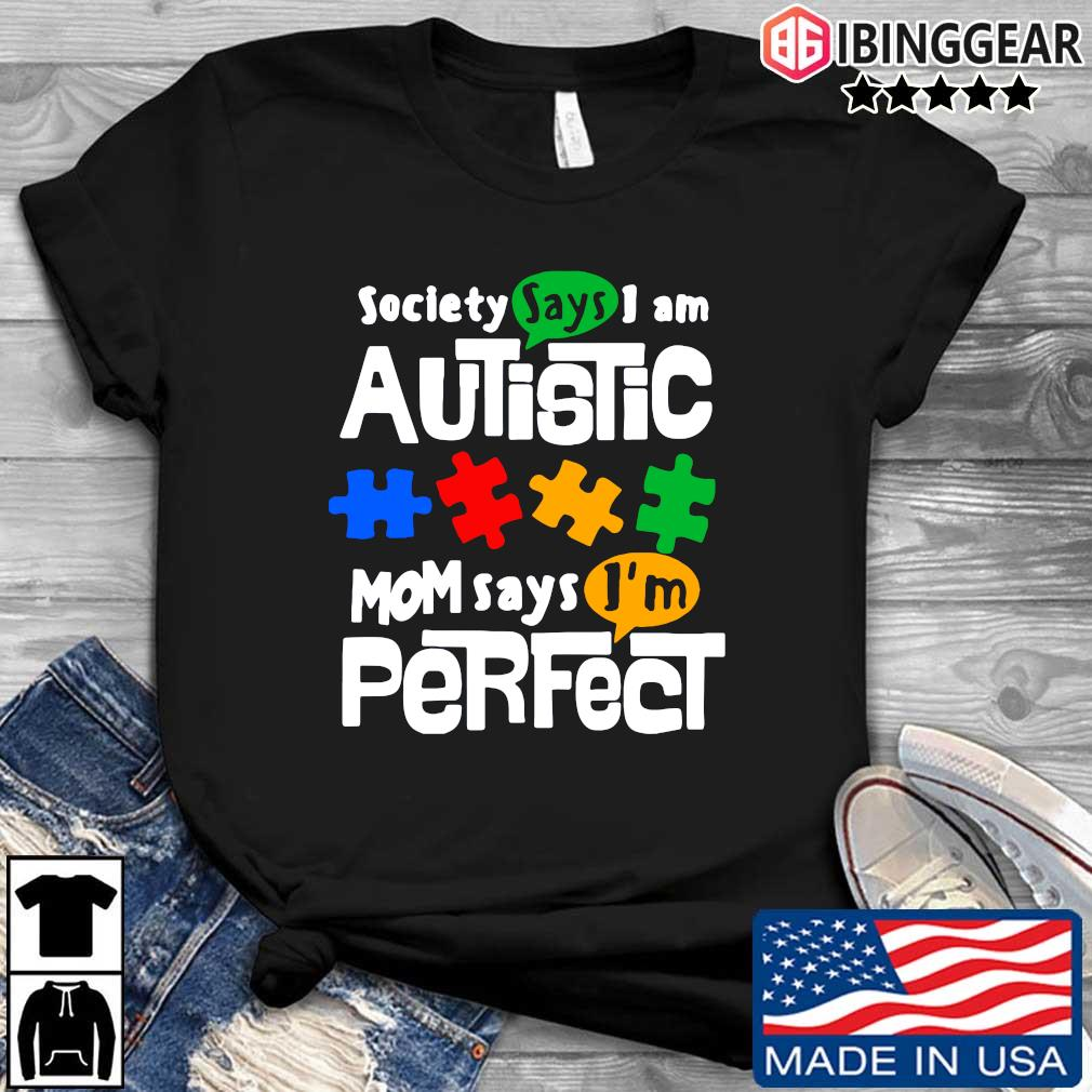 Society says I am Autism mom says I'm perfect t-shirt