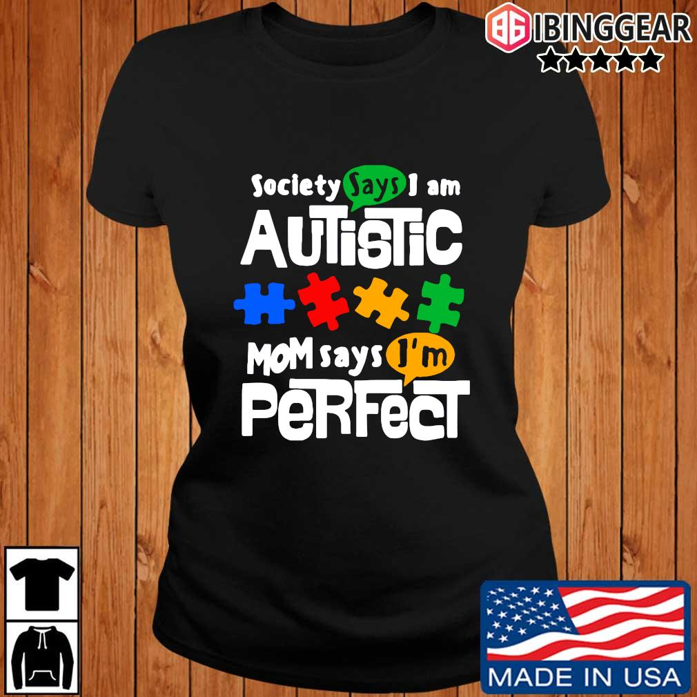 Society says I am Autism mom says I'm perfect t-s Ibinggear ladies den