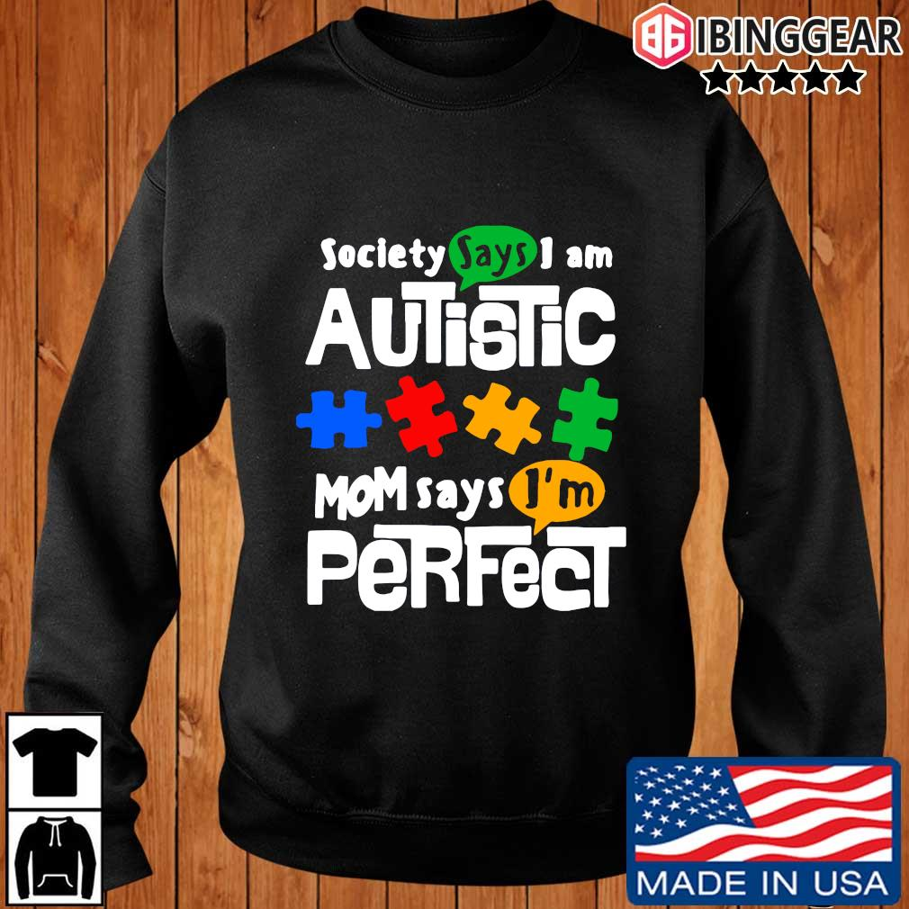 Society says I am Autism mom says I'm perfect t-s Ibinggear sweater den