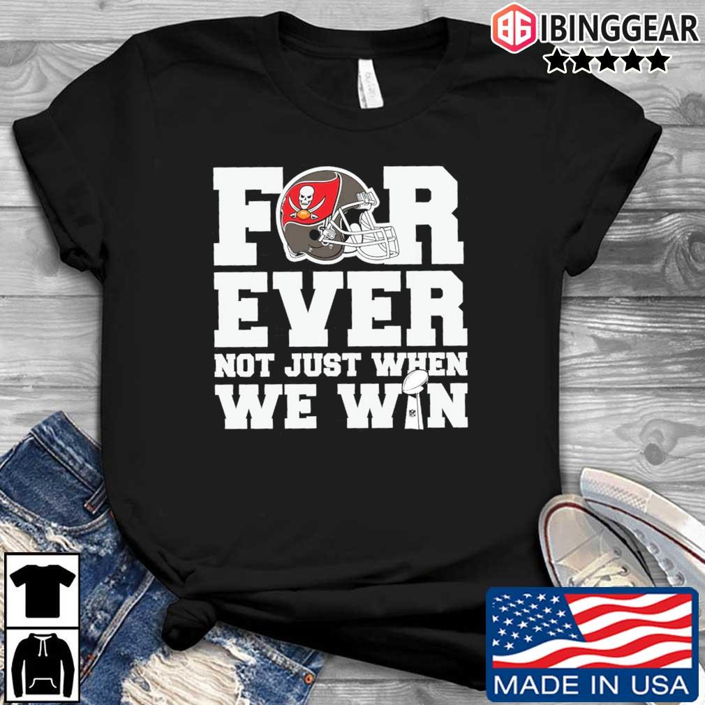 Tampa Bay Buccaneers for ever not just when we win shirt