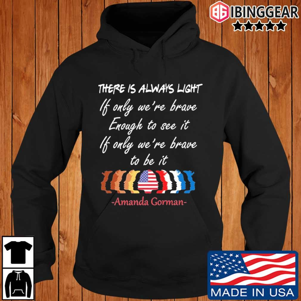 There is always light if only we're brave enough to see it if only we_re brave to be it Amanda Gorman t-s Ibinggear hoodie den