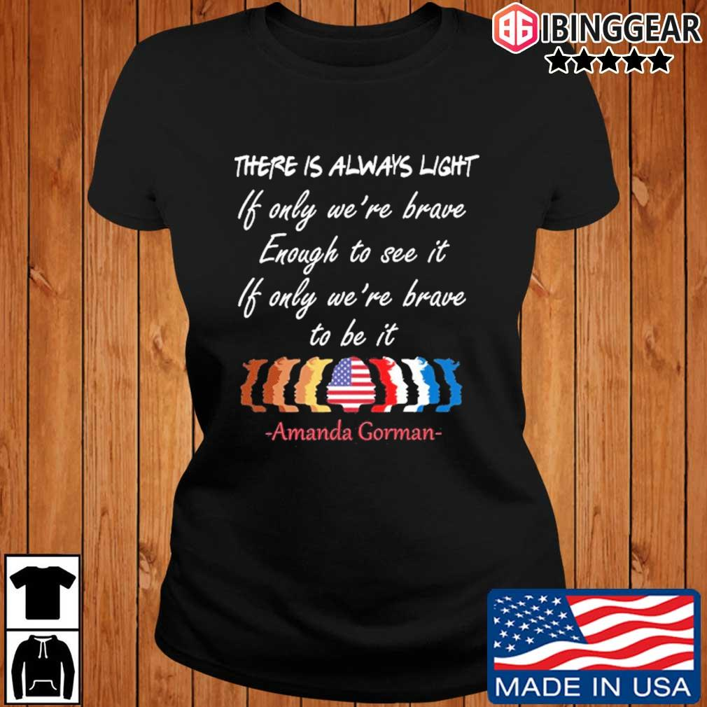 There is always light if only we're brave enough to see it if only we_re brave to be it Amanda Gorman t-s Ibinggear ladies den