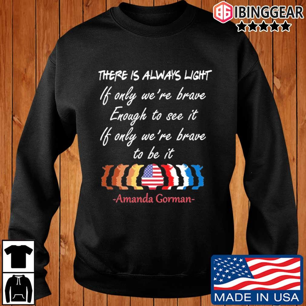 There is always light if only we're brave enough to see it if only we_re brave to be it Amanda Gorman t-s Ibinggear sweater den
