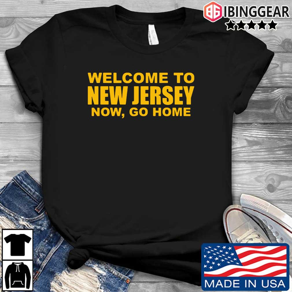 Welcome to New Jersey now go home sweatshirt