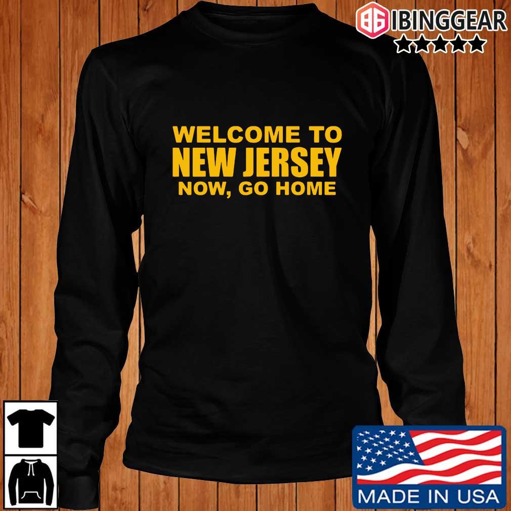Welcome to New Jersey now go home sweats Longsleeve Ibinggear den