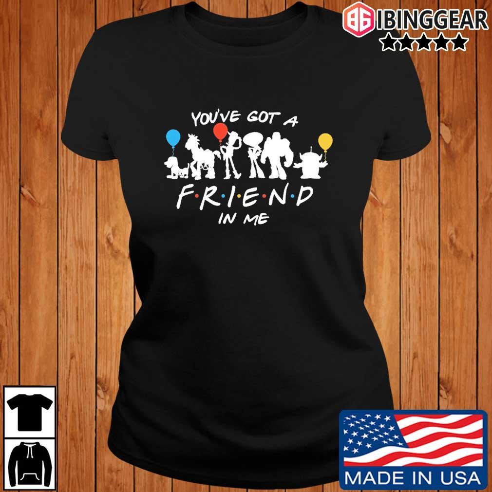 You've Got A Friend In Me Shirt Ibinggear ladies den